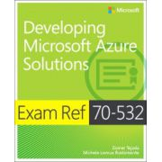 Developing Microsoft Azure Solutions: Exam Ref 70-532
