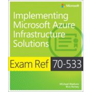 Implementing Microsoft Azure Infrastructure Solutions: Exam Ref 70-533