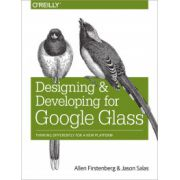 Designing and Developing for Google Glass: Thinking Differently for a New Platform