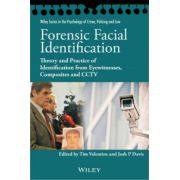 Forensic Facial Identification: Theory and Practice of Identification from Eyewitnesses, Composites and CCTV (Wiley Series in Psychology of Crime, Policing and Law)