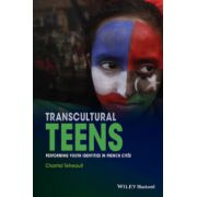Transcultural Teens: Performing Youth Identities in French Cites (New Directions in Ethnography)