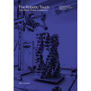 Robotic Touch: How Robots Change Architecture (Exciting research at the Chair for Architecture and Digital Fabrication at ETH Zurich 2005–2013)