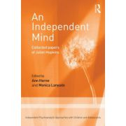 An Independent Mind: Collected papers of Juliet Hopkins (Independent Psychoanalytic Approaches with Children and Adolescents)
