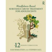 Mindfulness-Based Substance Abuse Treatment for Adolescents: A 12-Session Curriculum