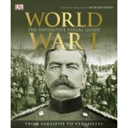 World War I: Definitive Visual Guide (From Sarajevo to Versailles)