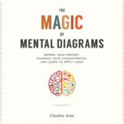 Magic of Mental Diagrams: Expand Your Memory, Enhance Your Concentration, and Learn to Apply Logic