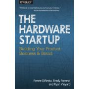 Hardware Startup: Building Your Product, Business, and Brand