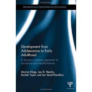Development from Adolescence to Early Adulthood: A dynamic systemic approach to transitions and transformations (Explorations in Developmental Psychology)
