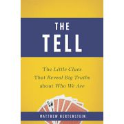 Tell: Little Clues That Reveal Big Truths about Who We Are