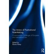 Actors of Postnational Rule-Making: Contemporary challenges of European and International Law