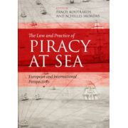 Law and Practice of Piracy at Sea: European and International Perspectives