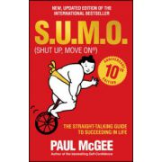 S. U. M. O (Shut Up, Move On): The Straight-Talking Guide to Succeeding in Life