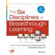 Six Disciplines of Breakthrough Learning: How to Turn Training and Development into Business Results