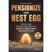 Pensionize Your Nest Egg: How to Use Product Allocation to Create a Guaranteed Income for Life