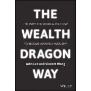 Wealth Dragon Way: The Why, the When and the How to Become Infinitely Wealthy