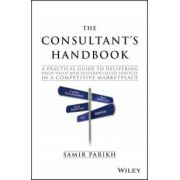 Consultant's Handbook: A Practical Guide to Delivering High-value and Differentiated Services in a Competitive Marketplace