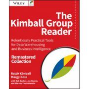 Kimball Group Reader: Relentlessly Practical Tools for Data Warehousing and Business Intelligence Remastered Collection