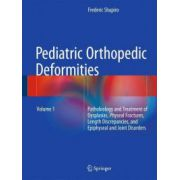 Pediatric Orthopedic Deformities, Volume 1: Pathobiology and Treatment of Dysplasias, Physeal Fractures, Length Discrepancies, and Epiphyseal and Joint Disorders
