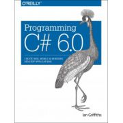 Programming C# 6. 0: Create Windows Desktop and Web Applications