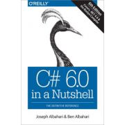 C# 6. 0 in a Nutshell: Definitive Reference