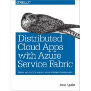 Distributed Cloud Applications with Azure Service Fabric: Design and Develop a New Class of Distributed Cloud Applications