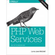 PHP Web Services: APIs for the Modern Web