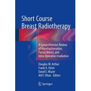 Short Course Breast Radiotherapy: A Comprehensive Review of Hypofractionation, Partial Breast, and Intra-Operative Irradiation