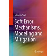 Soft Error Mechanisms, Modeling and Mitigation