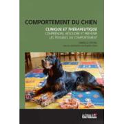 Comportement du chien - Clinique et thérapeutique: Comprendre, résoudre et prévenir les troubles du comportement