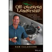 Off-Centered Leadership: Dogfish Head Guide to Motivation, Collaboration and Smart Growth