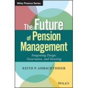 Future of Pension Management: Integrating Design, Governance, and Investing (Wiley Finance)
