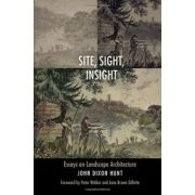 Site, Sight, Insight: Essays on Landscape Architecture (Penn Studies in Landscape Architecture)