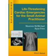 Life-Threatening Cardiac Emergencies for the Small Animal Practitioner (Rapid Reference)