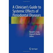 Clinician's Guide to Systemic Effects of Periodontal Diseases