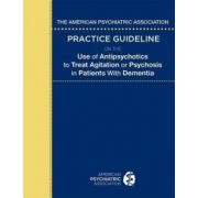 American Psychiatric Association Practice Guideline on the Use of Antipsychotics to Treat Agitation or Psychosis in Patients with Dementia
