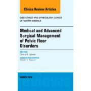 Medical and Advanced Surgical Management of Pelvic Floor Disorders, An Issue of Obstetrics and Gynecology Clinics of North America