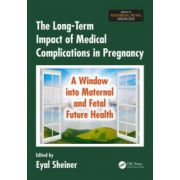 Long-Term Impact of Medical Complications in Pregnancy: A Window into Maternal and Fetal Future Health (Series in Maternal-Fetal Medicine)