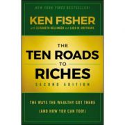 Ten Roads to Riches: The Ways the Wealthy Got There (And How You Can Too!)
