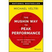 Mushin Way to Peak Performance: Path to Productivity, Balance, and Success