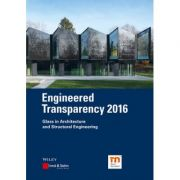 Engineered Transparency 2016: Glass in Architecture and Structural Engineering