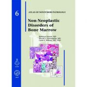 Non-Neoplastic Disorders of the Bone Marrow (AFIP Atlas of Non-Tumor Pathology, Series 1, Number 6)