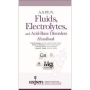 A. S. P. E. N. Fluids, Electrolytes, and Acid-Base Disorders Handbook