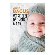 Bebelușul tău de la 1 zi la 1 an: lună de lună, tot ce trebuie să știți pentru a vă crește copilul (Educația copilului)