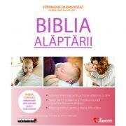 BIBLIA ALĂPTĂRII: ghidul complet, indispensabil și neprețuit pentru tinerele mame