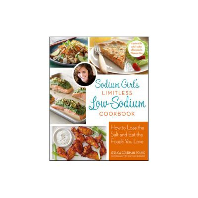 Sodium Girl's Limitless Low-Sodium Cookbook