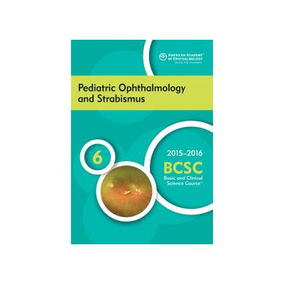 2015-2016 Basic and Clinical Science Course (BCSC): Section 6: Pediatric Ophthalmology and Strabismus