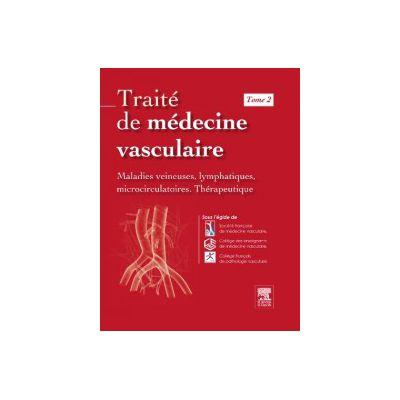 Traité de médecine vasculaire: Tome 2, Maladies veineuses, lymphatiques, microcirculatoires, thérapeutique