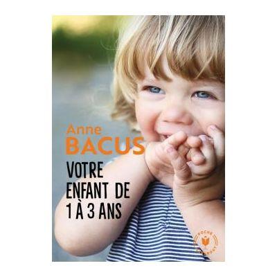 Copilul tău de la 1 an la 3 ani: Marile etape din perioada cea mai importantă din viața sa (Educaţia copilului)